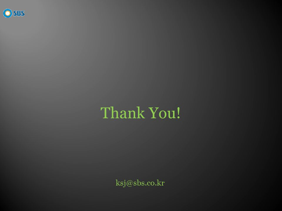 Thank You! ksj@sbs.co.kr
