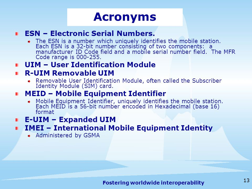 Fostering worldwide interoperability 13 Acronyms ESN – Electronic Serial Numbers.