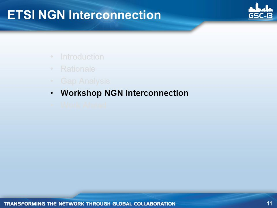 11 ETSI NGN Interconnection Introduction Rationale Gap Analysis Workshop NGN Interconnection Work Ahead