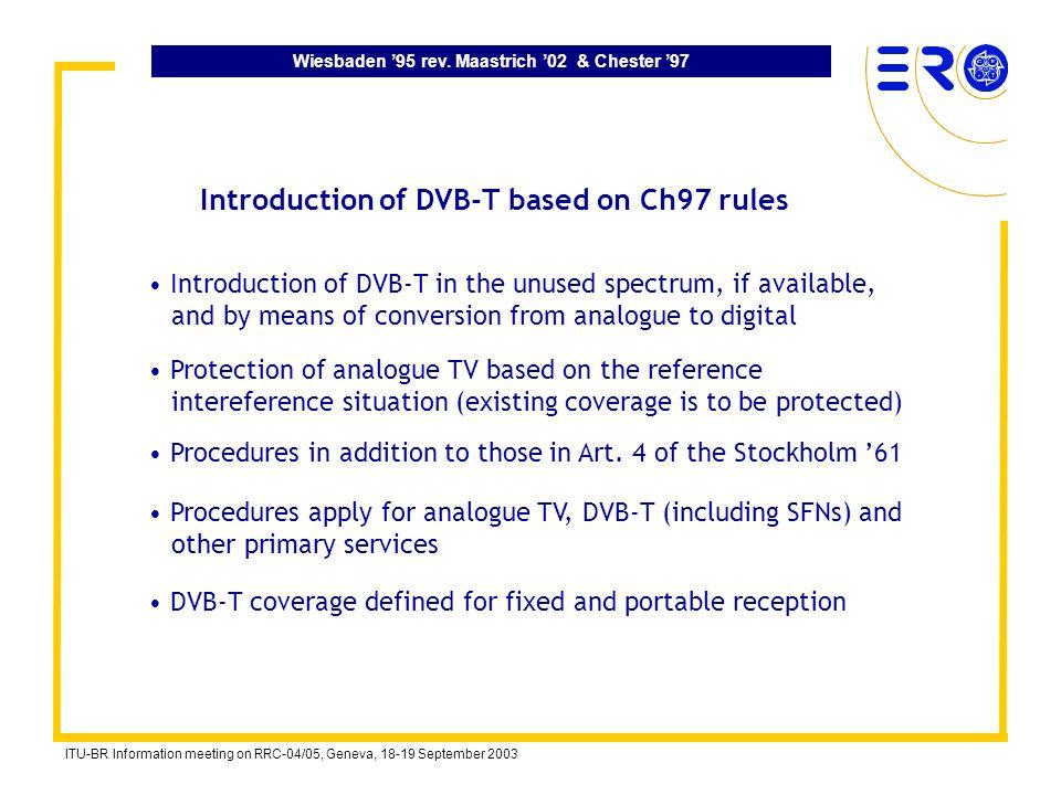 Wiesbaden 95 rev. Maastrich 02 & Chester 97 ITU-BR Information meeting on RRC-04/05, Geneva, 18-19 September 2003 Introduction of DVB-T in the unused