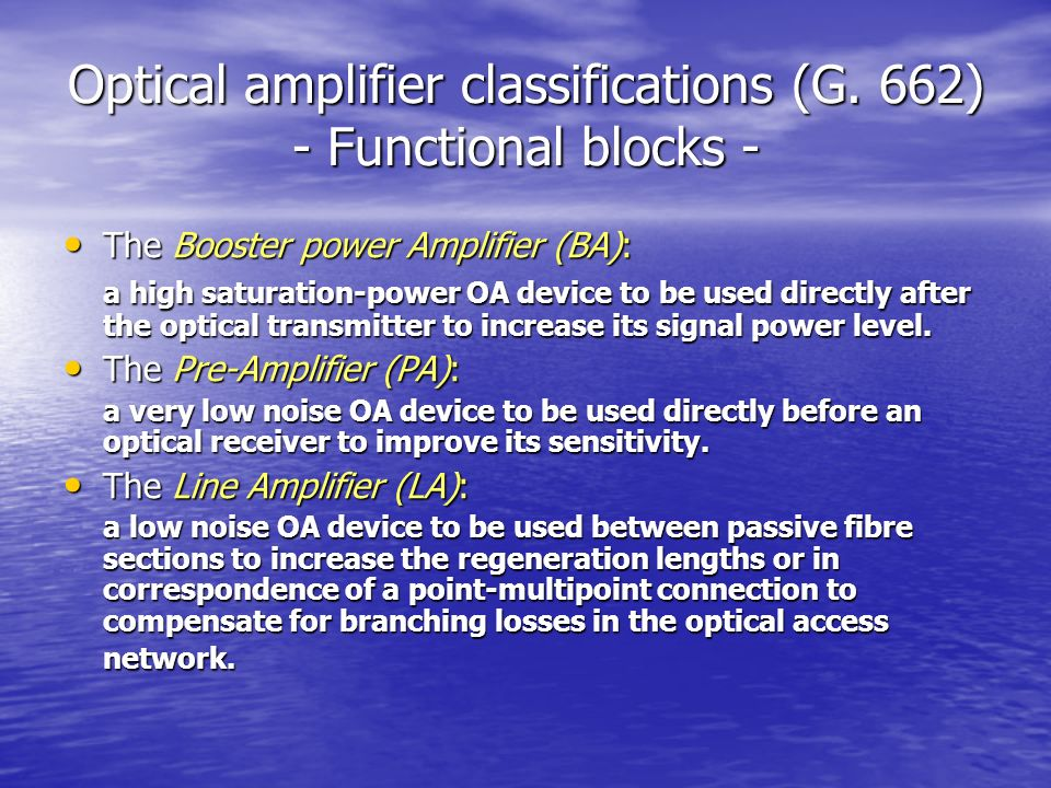 Optical amplifier classifications (G. 662) - Functional blocks - The Booster power Amplifier (BA): The Booster power Amplifier (BA): a high saturation