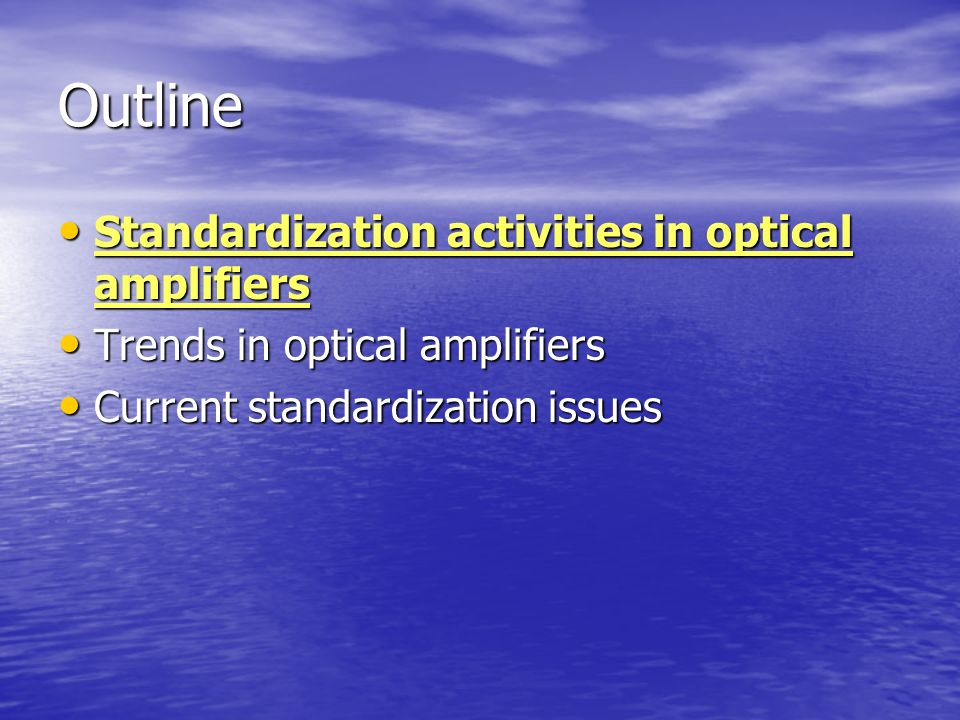 Outline Standardization activities in optical amplifiers Standardization activities in optical amplifiers Trends in optical amplifiers Trends in optic
