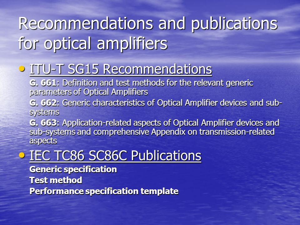 Recommendations and publications for optical amplifiers ITU-T SG15 Recommendations ITU-T SG15 Recommendations G. 661: Definition and test methods for