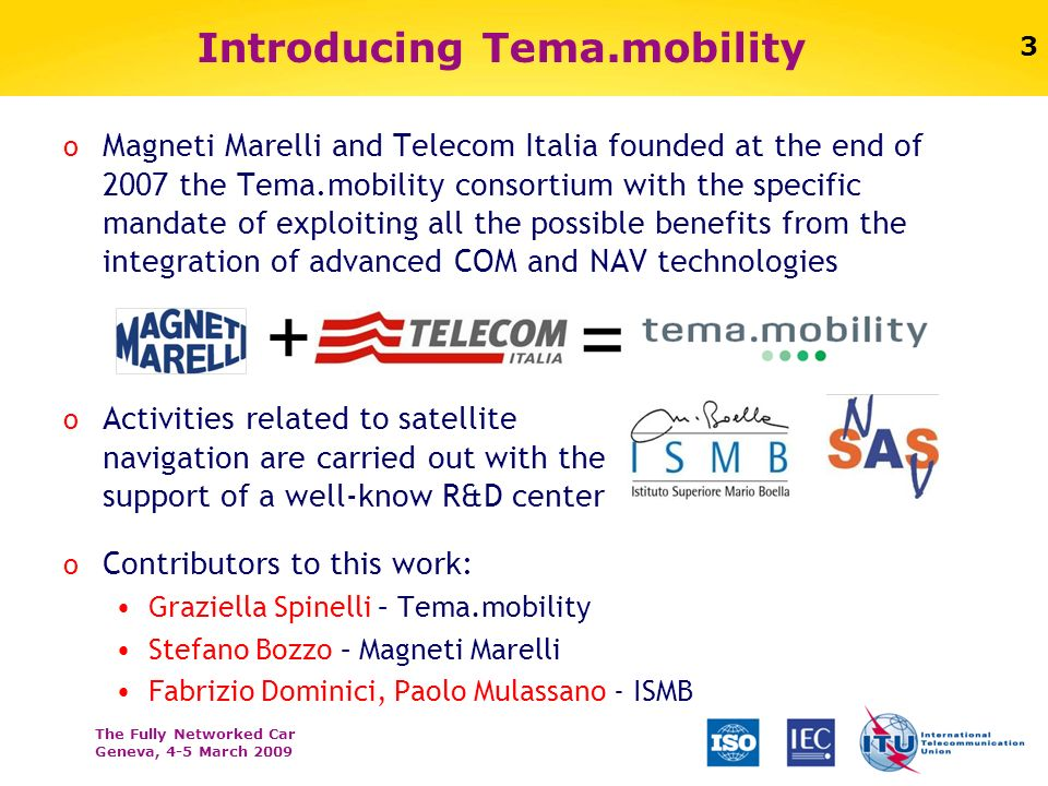 The Fully Networked Car Geneva, 4-5 March 2009 3 Introducing Tema.mobility o Contributors to this work: Graziella Spinelli – Tema.mobility Stefano Boz