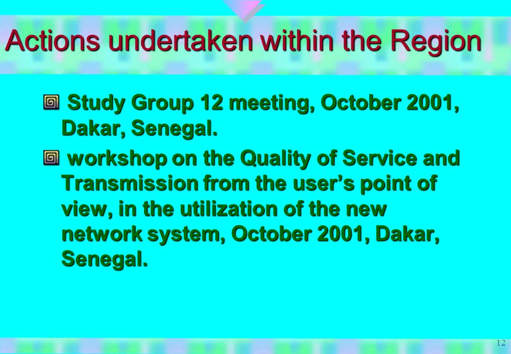 12 Actions undertaken within the Region Study Group 12 meeting, October 2001, Dakar, Senegal.