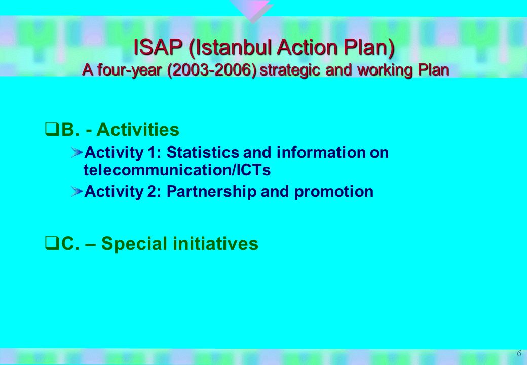 6 ISAP (Istanbul Action Plan) A four-year (2003-2006) strategic and working Plan B.