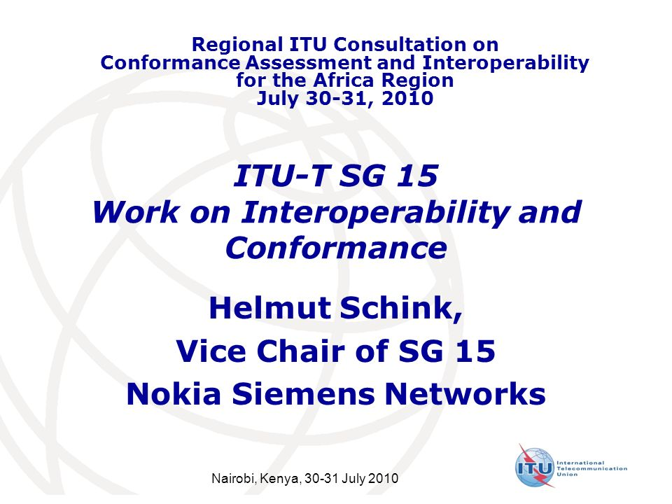 ITU-T SG 15 Work on Interoperability and Conformance Helmut Schink, Vice Chair of SG 15 Nokia Siemens Networks Regional ITU Consultation on Conformanc