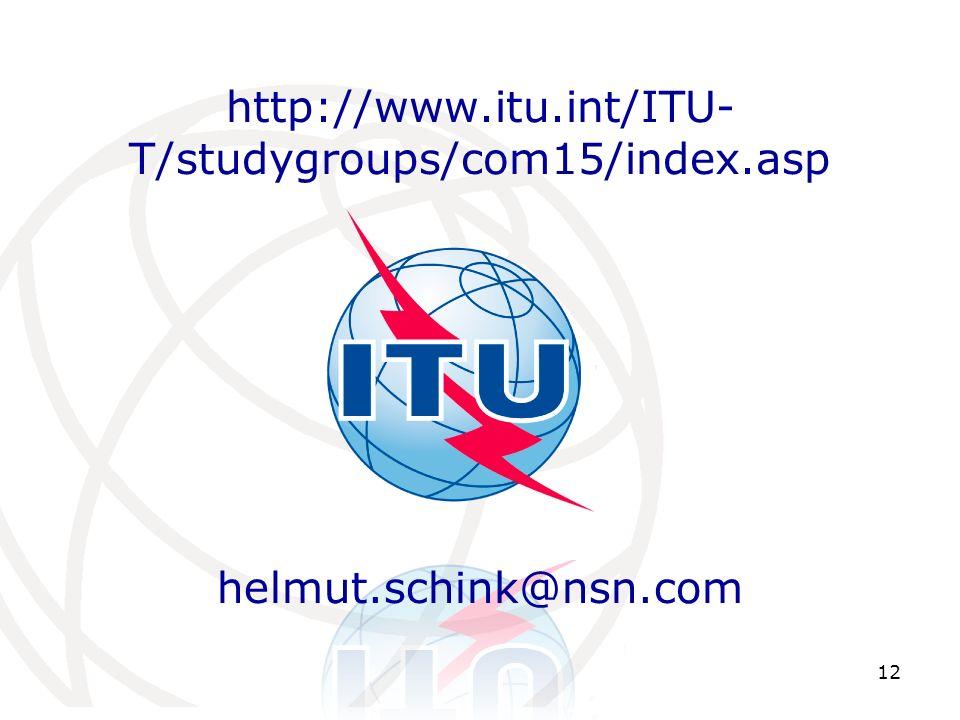 12 http://www.itu.int/ITU- T/studygroups/com15/index.asp helmut.schink@nsn.com
