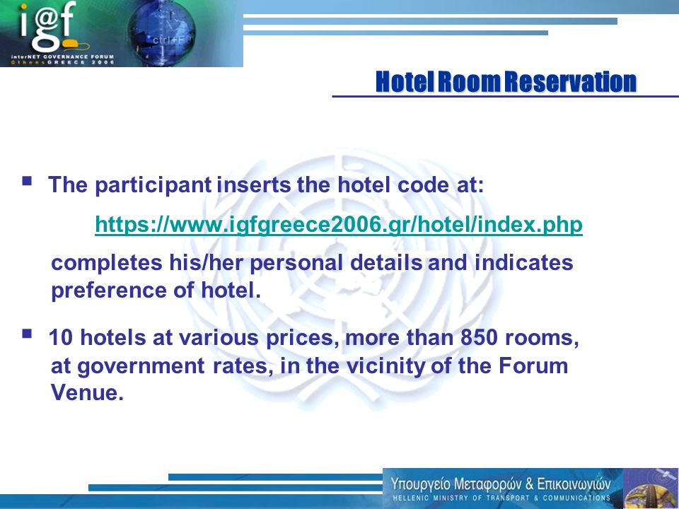 The participant inserts the hotel code at: https://www.igfgreece2006.gr/hotel/index.php completes his/her personal details and indicates preference of