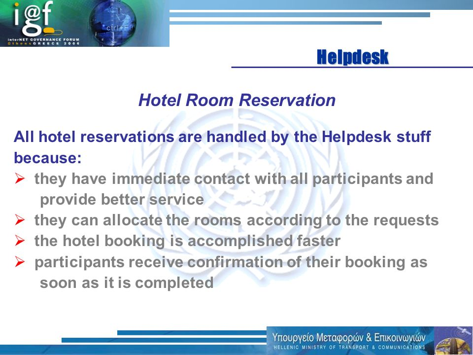 All hotel reservations are handled by the Helpdesk stuff because: they have immediate contact with all participants and provide better service they ca