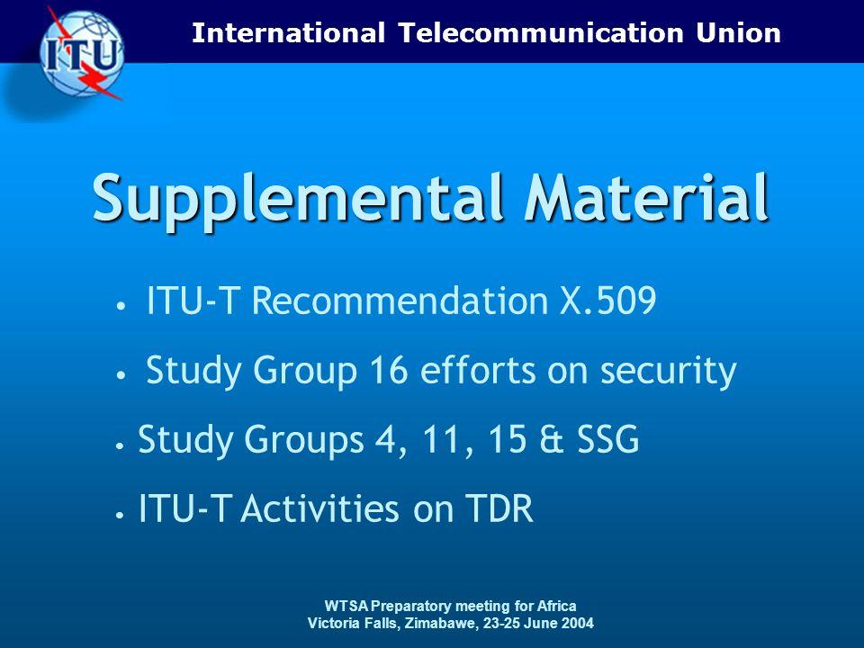 International Telecommunication Union WTSA Preparatory meeting for Africa Victoria Falls, Zimabawe, 23-25 June 2004 Supplemental Material ITU-T Recomm
