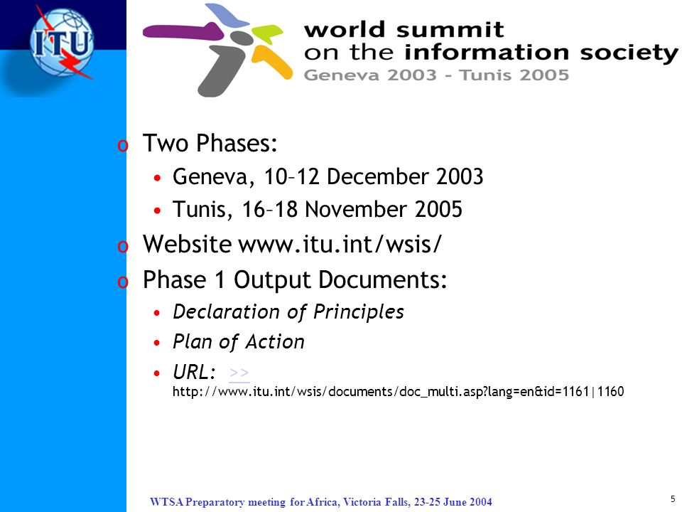 WTSA Preparatory meeting for Africa, Victoria Falls, 23-25 June 2004 5 o Two Phases: Geneva, 10–12 December 2003 Tunis, 16–18 November 2005 o Website