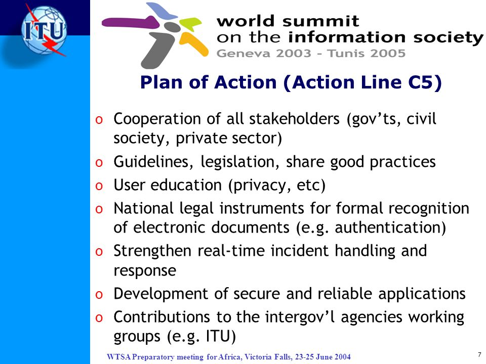 WTSA Preparatory meeting for Africa, Victoria Falls, 23-25 June 2004 7 o Cooperation of all stakeholders (govts, civil society, private sector) o Guid