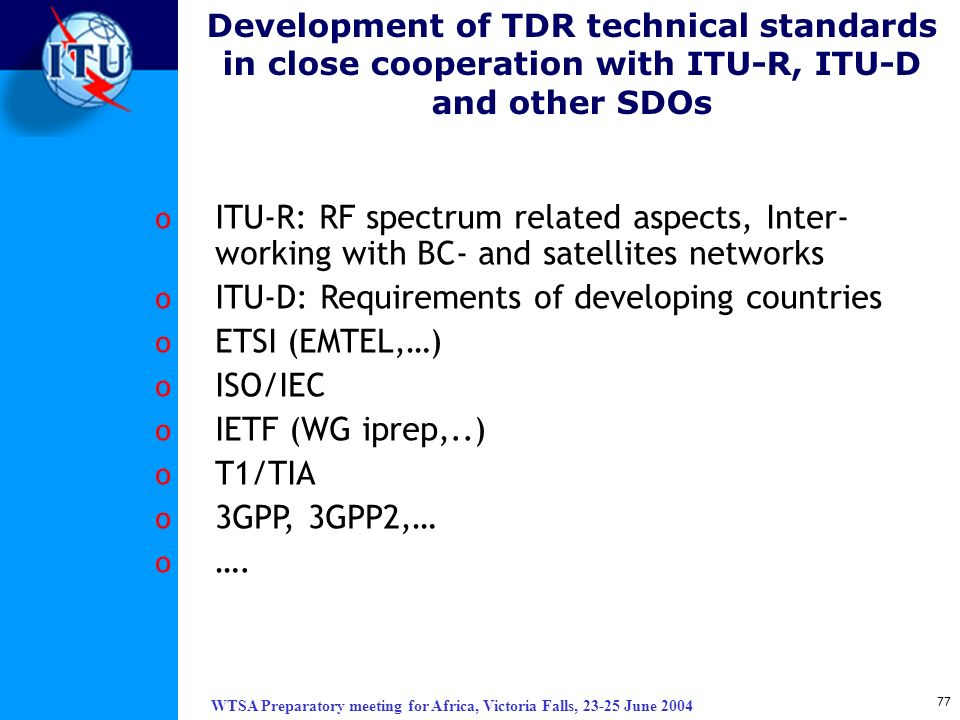 WTSA Preparatory meeting for Africa, Victoria Falls, 23-25 June 2004 77 o ITU-R: RF spectrum related aspects, Inter- working with BC- and satellites n