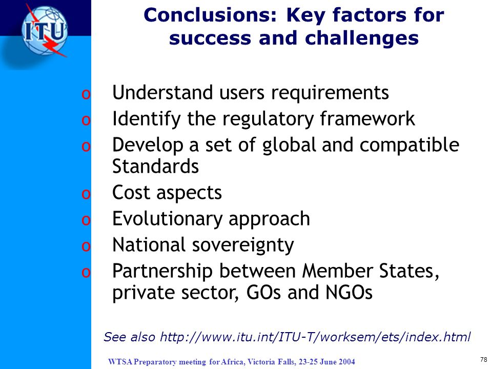 WTSA Preparatory meeting for Africa, Victoria Falls, 23-25 June 2004 78 o Understand users requirements o Identify the regulatory framework o Develop