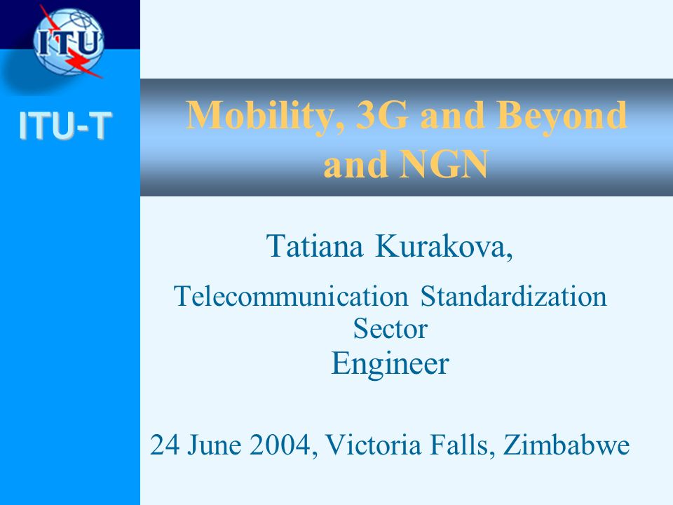 ITU-T 12 ITU-T Recommendations developed by SSG (3 of 3) Q.1742.3 (01/04) - IMT-2000 references (approved as of 30 June 2003) to ANSI-41 evolved core network with cdma2000 access network Handbook Deployment of IMT-2000 Systems (11/02) Q.1761 (01/04) - Principles and requirements for convergence of fixed and existing IMT-2000 systems Supplement 47 (11/03) - Emergency services for IMT-2000 Networks - Requirements for harmonization and convergence