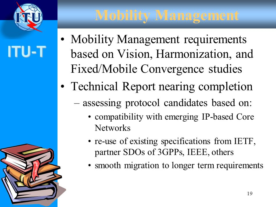 ITU-T 19 Mobility Management Mobility Management requirements based on Vision, Harmonization, and Fixed/Mobile Convergence studies Technical Report ne