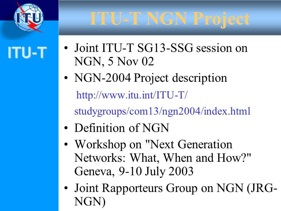 ITU-T Joint ITU-T SG13-SSG session on NGN, 5 Nov 02 NGN-2004 Project description http://www.itu.int/ITU-T/ studygroups/com13/ngn2004/index.html Defini