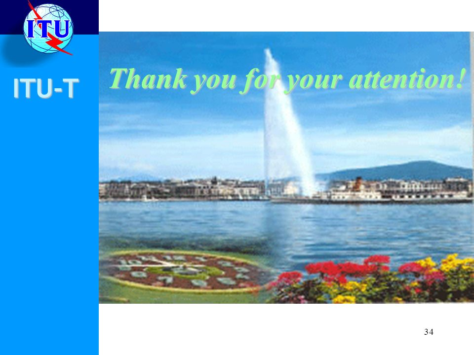 ITU-T 34 Thank you for your attention!