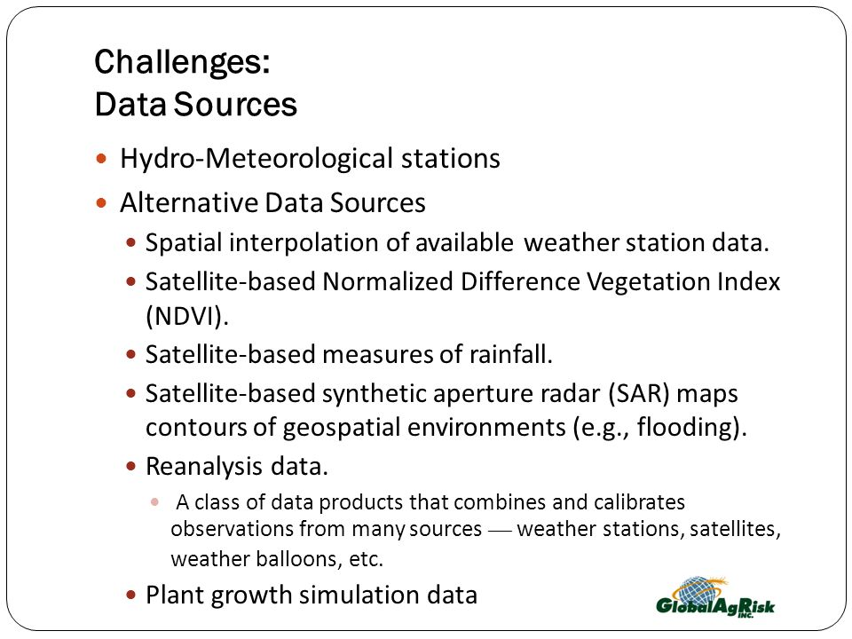 Challenges: Data Sources Hydro-Meteorological stations Alternative Data Sources Spatial interpolation of available weather station data.
