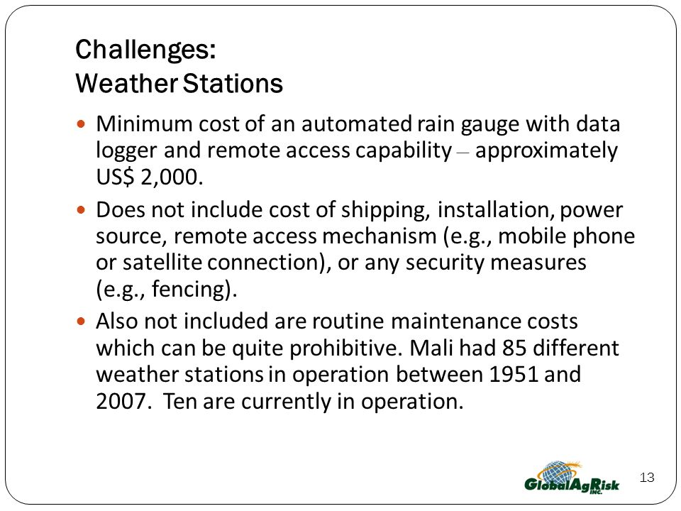 13 Challenges: Weather Stations Minimum cost of an automated rain gauge with data logger and remote access capability – approximately US$ 2,000.