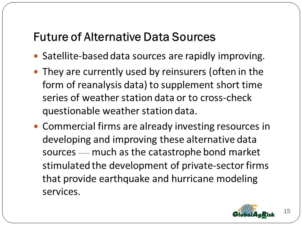 15 Future of Alternative Data Sources Satellite-based data sources are rapidly improving.