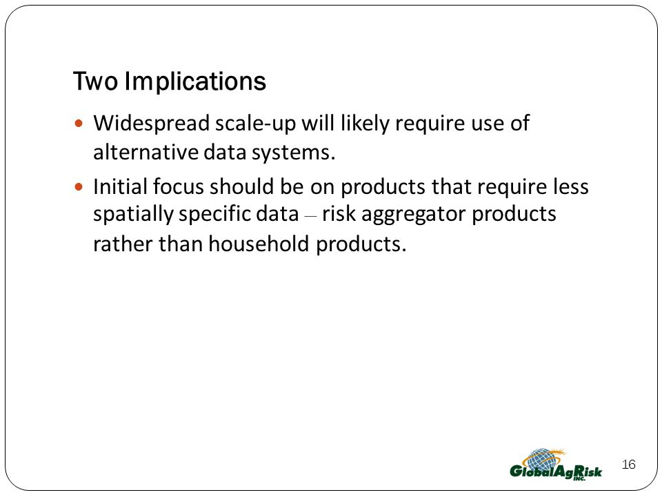 16 Two Implications Widespread scale-up will likely require use of alternative data systems.