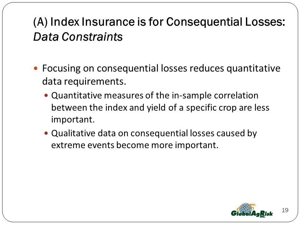 19 (A) Index Insurance is for Consequential Losses: Data Constraints Focusing on consequential losses reduces quantitative data requirements.