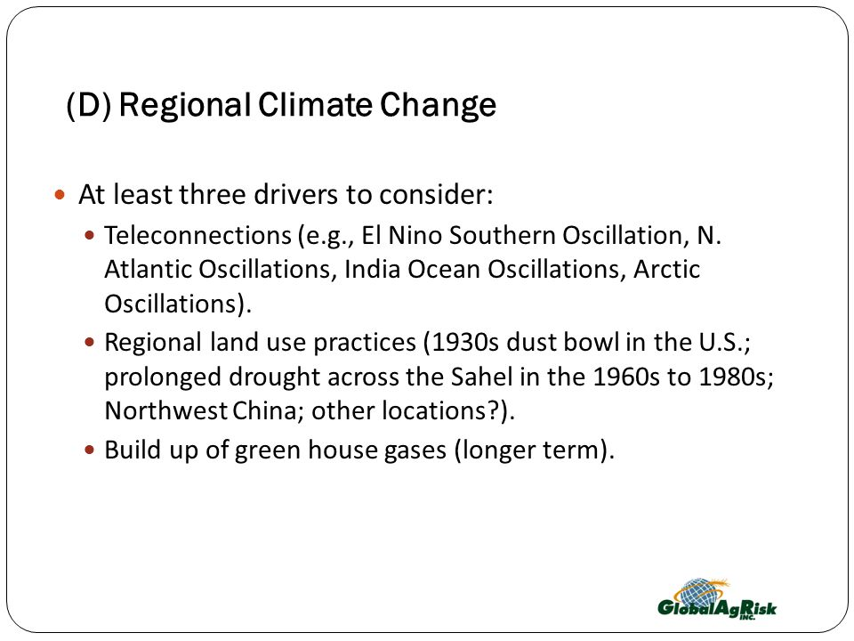 (D) Regional Climate Change At least three drivers to consider: Teleconnections (e.g., El Nino Southern Oscillation, N.