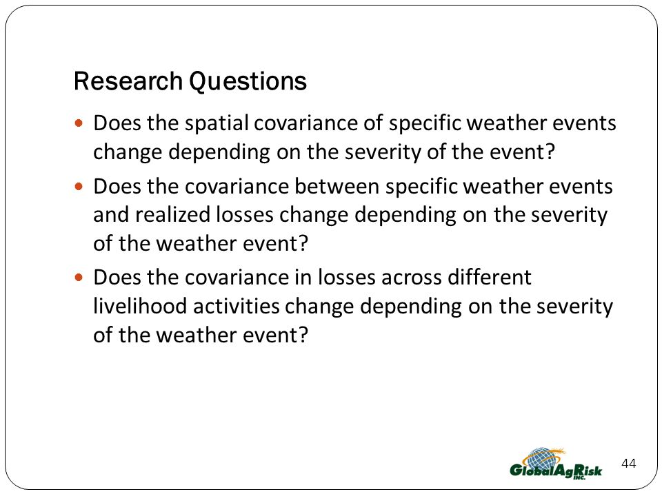 44 Research Questions Does the spatial covariance of specific weather events change depending on the severity of the event.