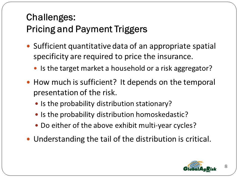 8 Challenges: Pricing and Payment Triggers Sufficient quantitative data of an appropriate spatial specificity are required to price the insurance.