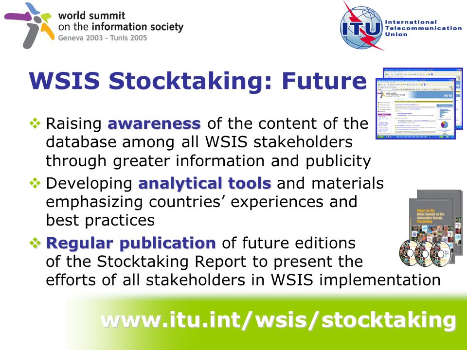WSIS Stocktaking: Future awareness Raising awareness of the content of the database among all WSIS stakeholders through greater information and public