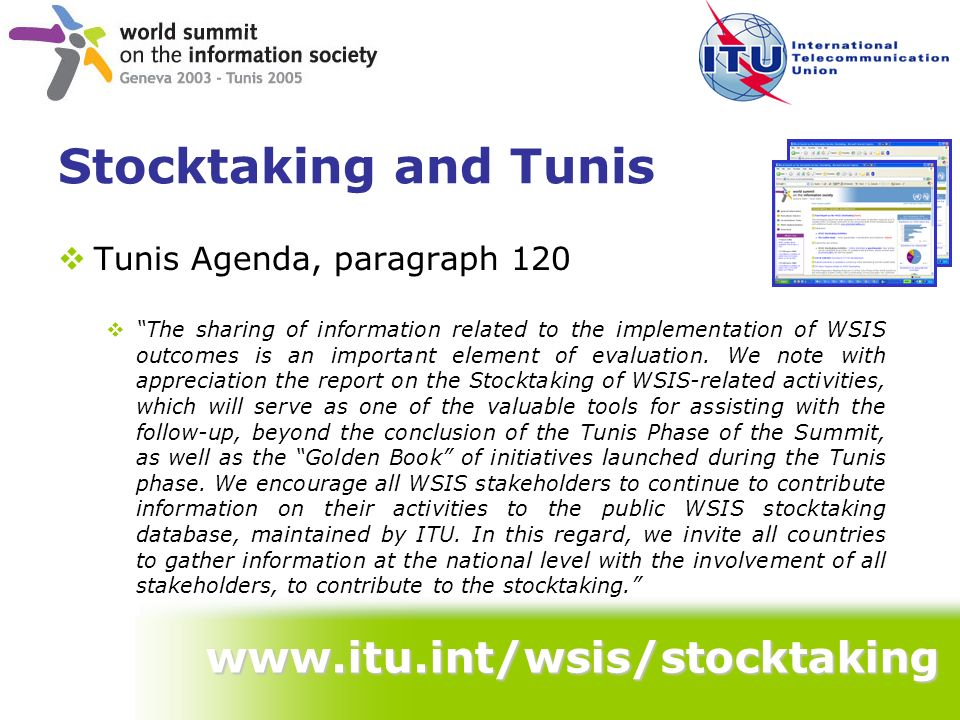 www.itu.int/wsis/stocktaking Stocktaking and Tunis Tunis Agenda, paragraph 120 The sharing of information related to the implementation of WSIS outcom