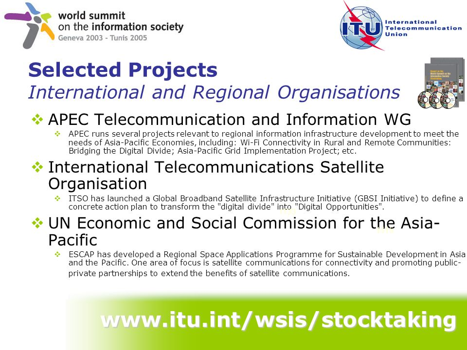Selected Projects International and Regional Organisations APEC Telecommunication and Information WG APEC runs several projects relevant to regional i
