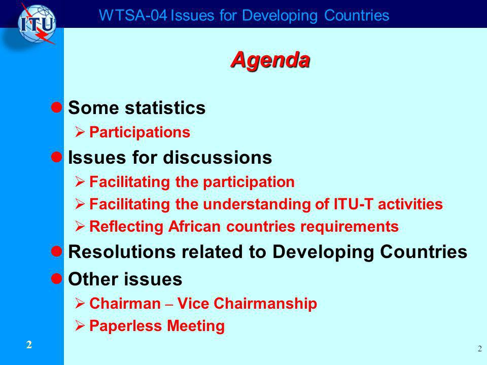 WTSA-04 Issues for Developing Countries 2 2 Agenda Some statistics Participations Issues for discussions Facilitating the participation Facilitating t