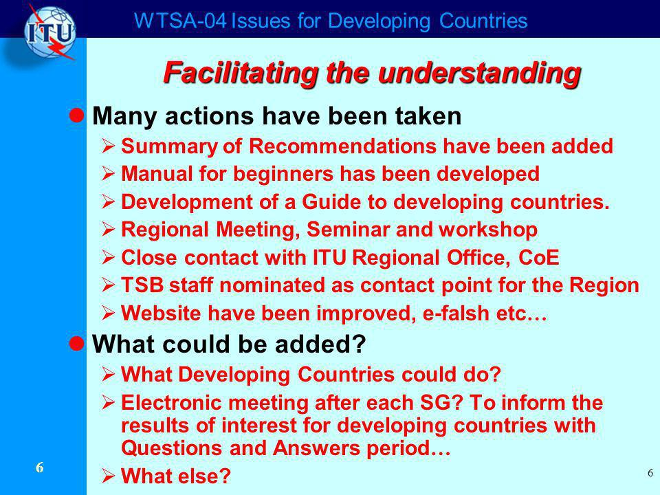 WTSA-04 Issues for Developing Countries 6 6 Facilitating the understanding Many actions have been taken Summary of Recommendations have been added Man