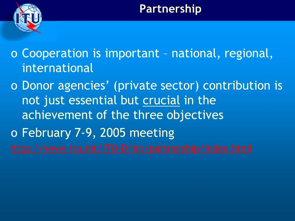 Partnership oCooperation is important – national, regional, international oDonor agencies (private sector) contribution is not just essential but crucial in the achievement of the three objectives oFebruary 7-9, 2005 meeting