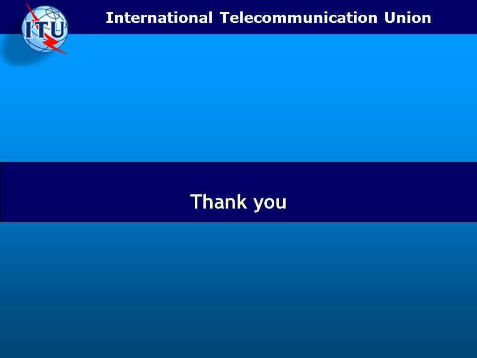 International Telecommunication Union Thank you