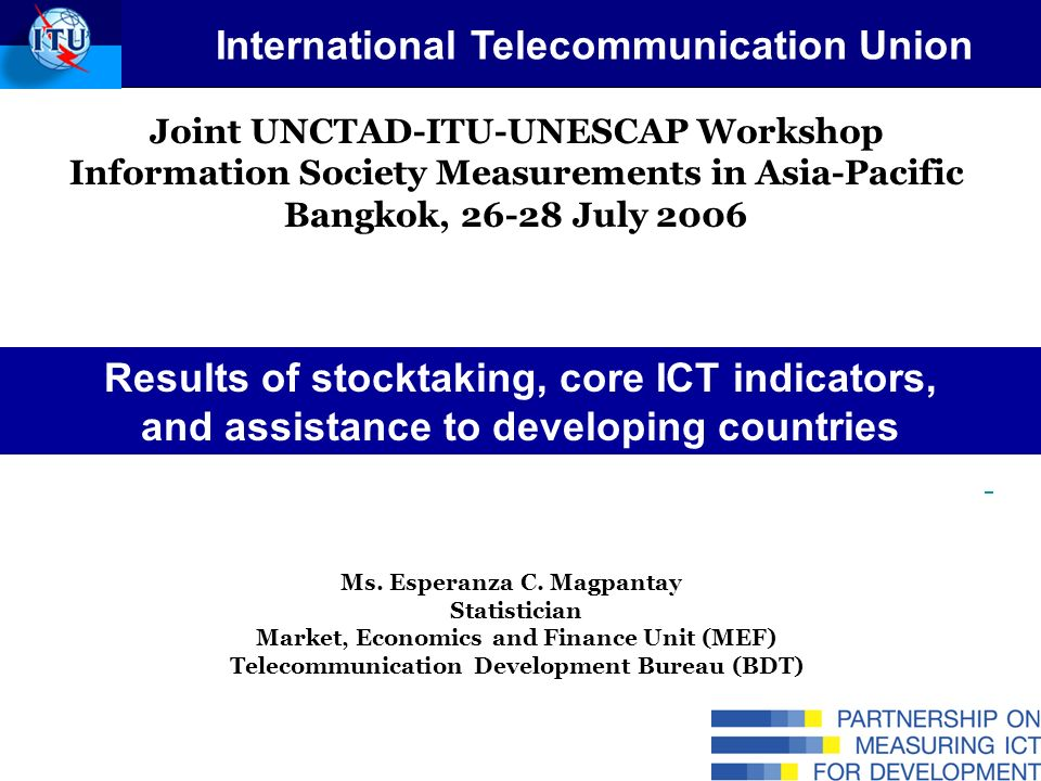 Joint UNCTAD-ITU-UNESCAP Workshop Information Society Measurements in Asia-Pacific Bangkok, July 2006 Ms.