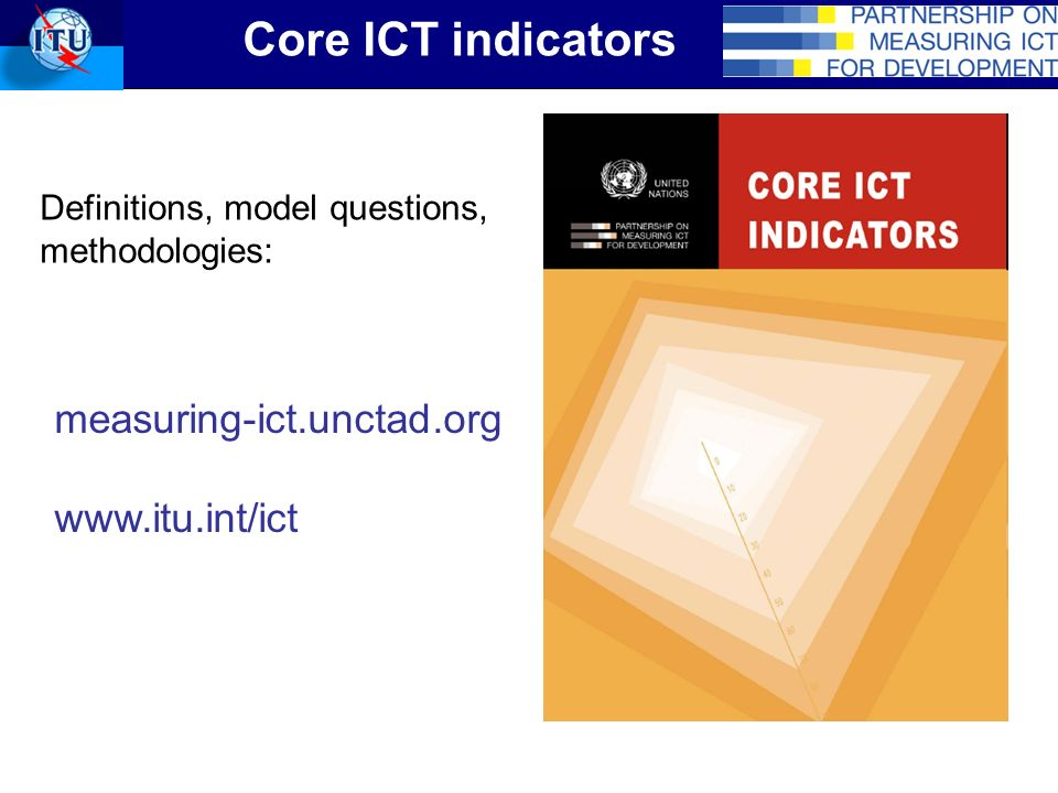 Core ICT indicators Definitions, model questions, methodologies: measuring-ict.unctad.org www.itu.int/ict