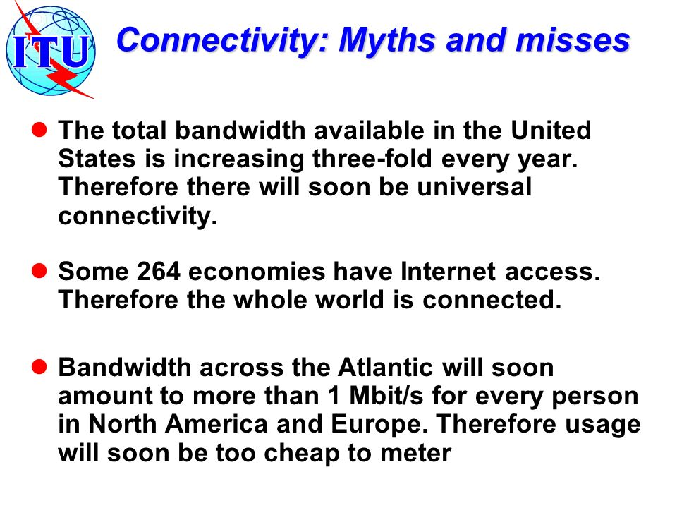 Connectivity: Myths and misses The total bandwidth available in the United States is increasing three-fold every year.