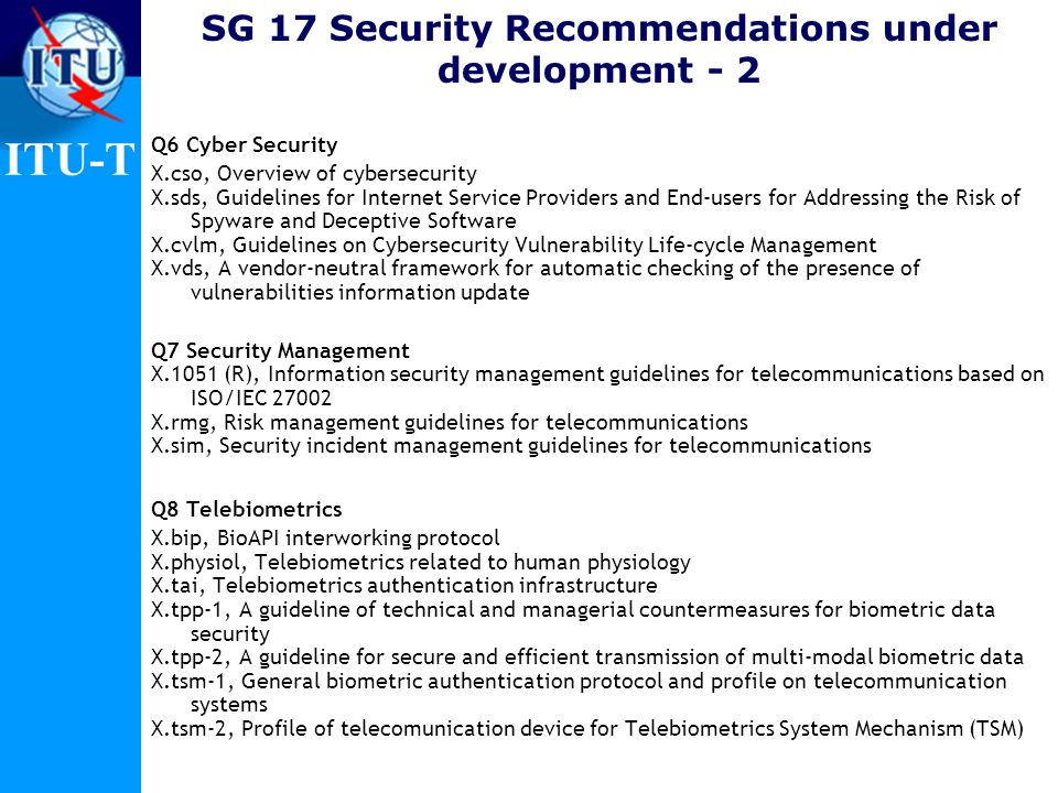 ITU-T SG 17 Security Recommendations under development - 2 Q6 Cyber Security X.cso, Overview of cybersecurity X.sds, Guidelines for Internet Service P