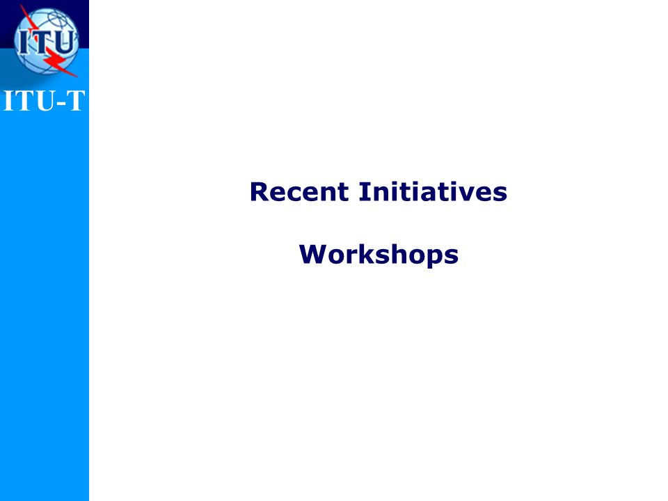 ITU-T Recent Initiatives Workshops