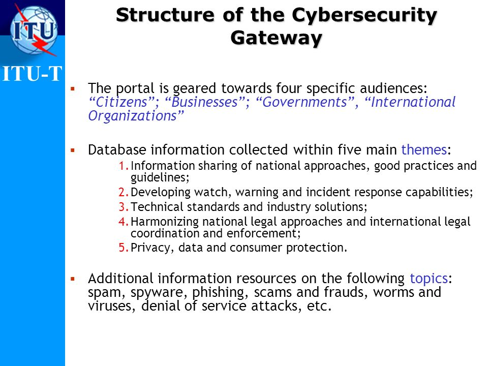 ITU-T Structure of the Cybersecurity Gateway The portal is geared towards four specific audiences: Citizens; Businesses; Governments, International Or