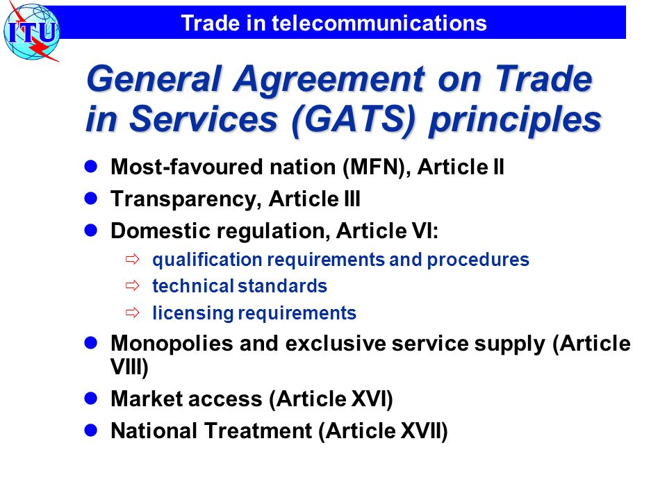 Trade in telecommunications General Agreement on Trade in Services (GATS) principles Most-favoured nation (MFN), Article II Transparency, Article III