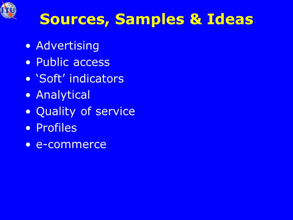 Sources, Samples & Ideas Advertising Public access Soft indicators Analytical Quality of service Profiles e-commerce