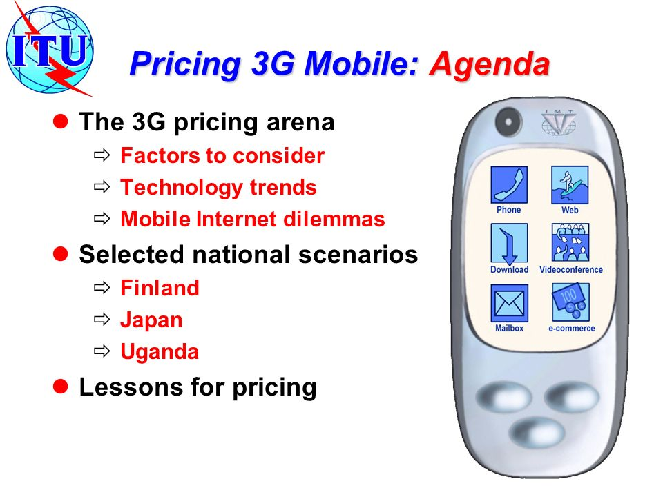 Pricing 3G Mobile: Agenda The 3G pricing arena Factors to consider Technology trends Mobile Internet dilemmas Selected national scenarios Finland Japa