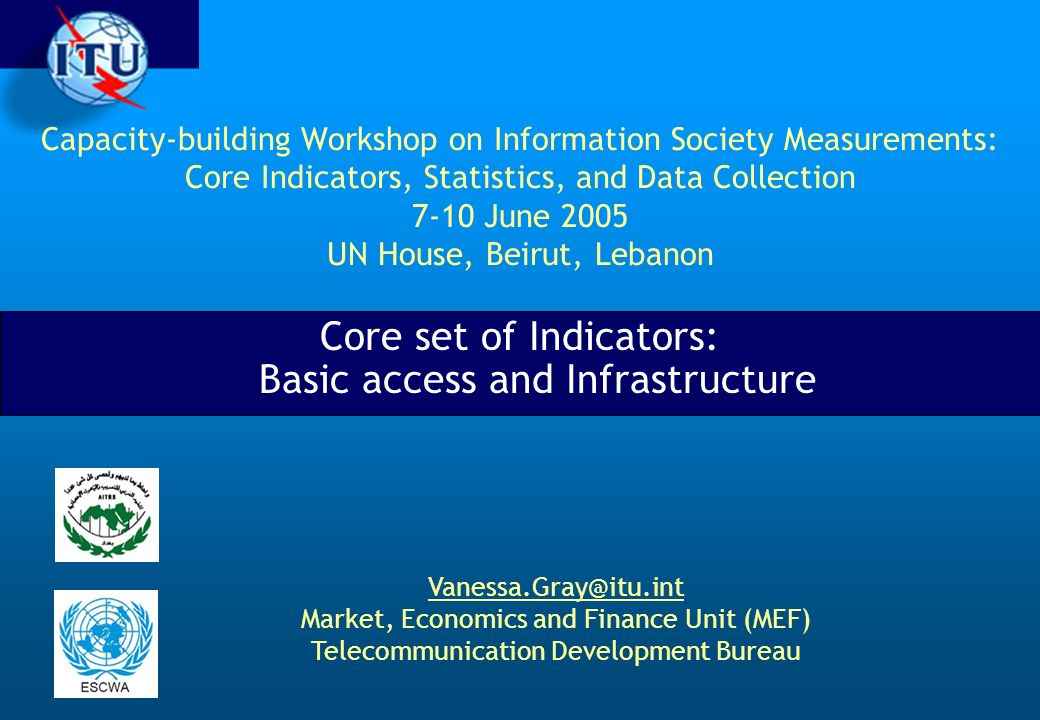 Capacity-building Workshop on Information Society Measurements: Core Indicators, Statistics, and Data Collection 7-10 June 2005 UN House, Beirut, Leba