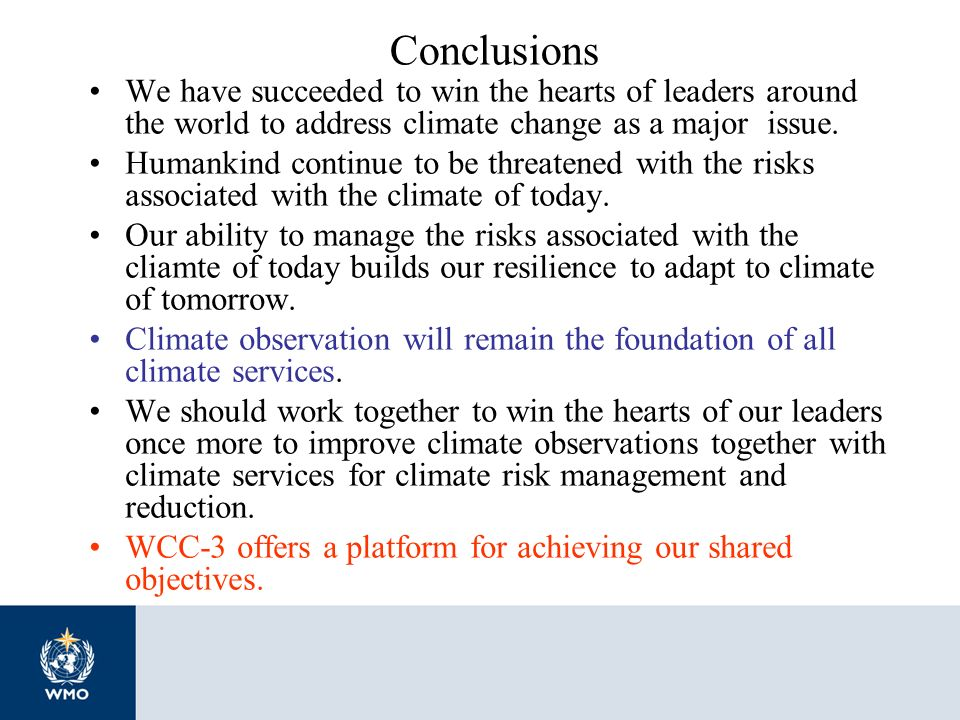Conclusions We have succeeded to win the hearts of leaders around the world to address climate change as a major issue. Humankind continue to be threa