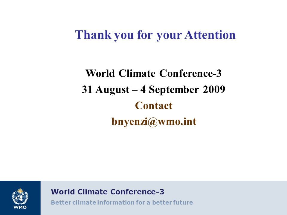 World Climate Conference-3 Better climate information for a better future Thank you for your Attention World Climate Conference-3 31 August – 4 Septem